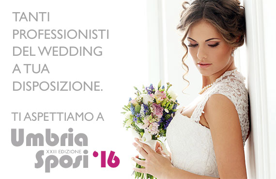 Tanti professionisti del wedding a tua disposizione. Vieni a UmbriaSposi 2016